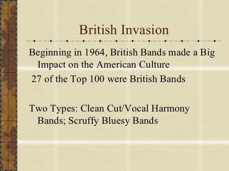 British Invasion <ul><li>Beginning in 1964, British Bands made a Big Impact on the American Culture </li></ul><ul><li>27 o...
