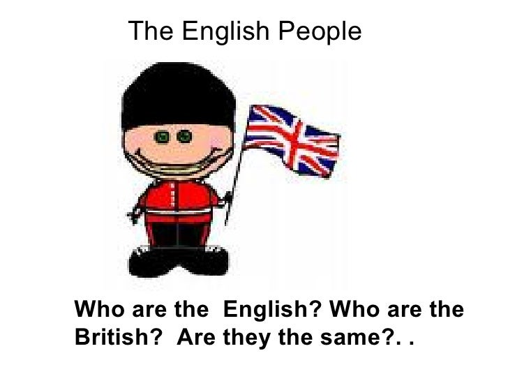 The English People     Who are the English? Who are the British? Are they the same?. .