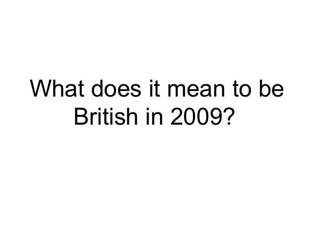 What does it mean to be British in 2009?