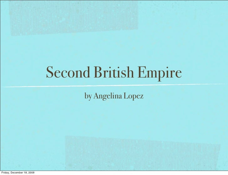 the second british empire essay War, trade, and mercantilism: reconciling adam smith's three theories of the british empire barry r weingast1 stanford university [the] maintenance of this monopoly [of the colonial trade] has hitherto been the  in the second view, smith celebrates the european discovery of the new world, opening.