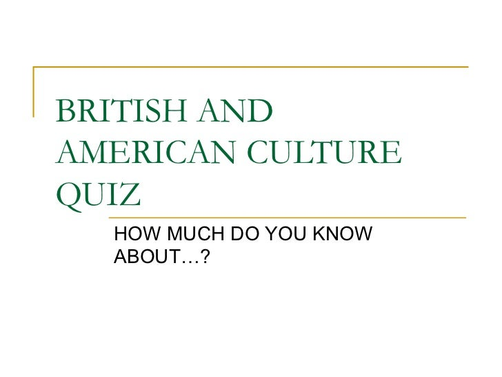 BRITISH ANDAMERICAN CULTUREQUIZ  HOW MUCH DO YOU KNOW  ABOUT…?