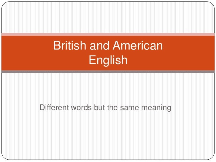 Differentwordsbutthesamemeaning<br />British and American English<br />
