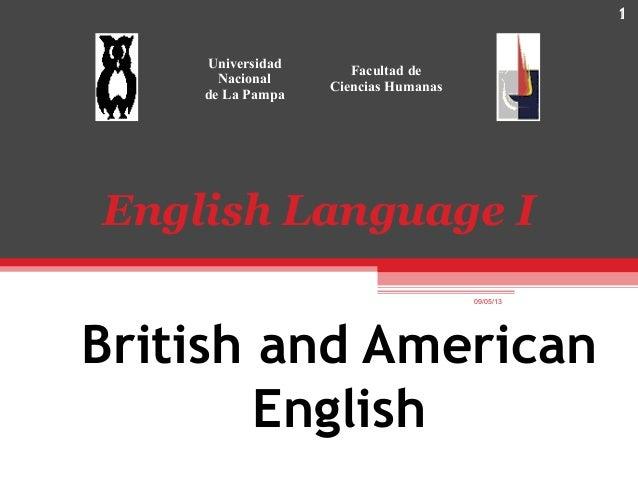 1British and AmericanEnglishEnglish Language I09/05/131UniversidadNacionalde La PampaFacultad deCiencias Humanas