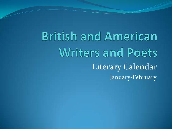 British and American Writers and Poets<br />Literary Calendar <br />January-February<br />