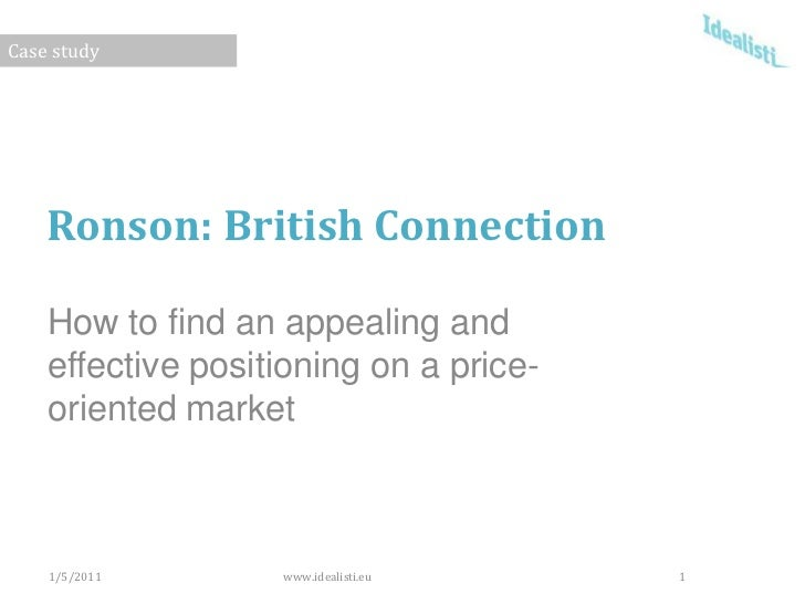 Ronson: British Connection<br />How to find an appealing and effective positioning on a price-oriented market<br />1/5/11<...