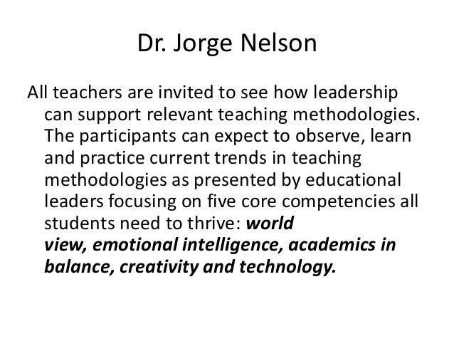Dr. Jorge Nelson All teachers are invited to see how leadership can support relevant teaching methodologies. The participa...