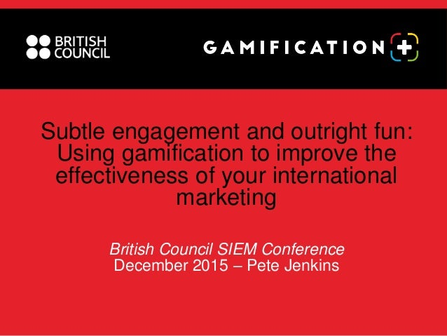 Subtle engagement and outright fun: Using gamification to improve the effectiveness of your international marketing Britis...