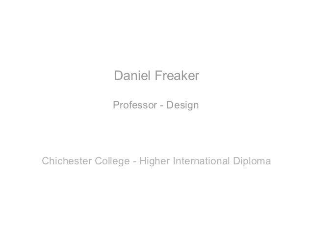 Daniel Freaker               Professor - DesignChichester College - Higher International Diploma