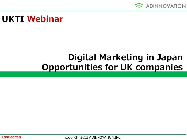 copyright 2013 ADINNOVATION,INC.Confidential Digital Marketing in Japan Opportunities for UK companies UKTI Webinar