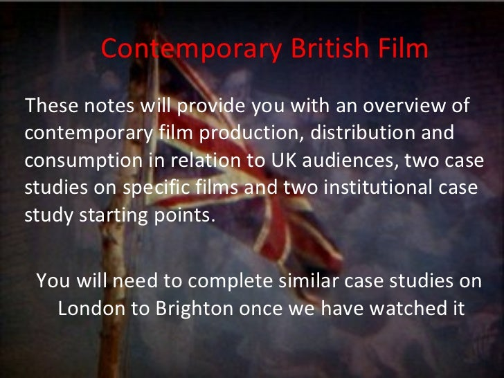 Contemporary British Film <ul><li>These notes will provide you with an overview of contemporary film production, distribut...