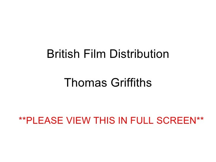 British Film Distribution Thomas Griffiths **PLEASE VIEW THIS IN FULL SCREEN**