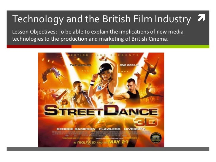 Technology and the British Film Industry Lesson Objectives: To be able to explain the implications of new mediatechnologi...
