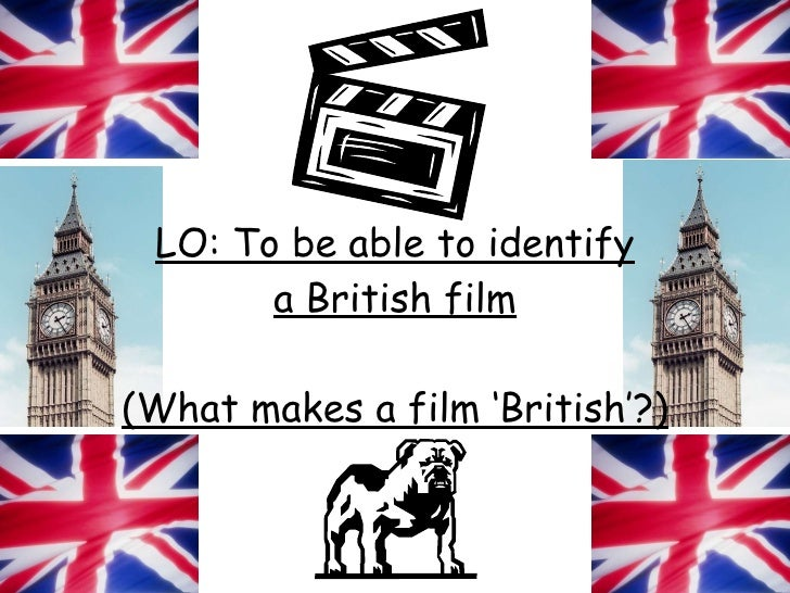 LO: To be able to identify a British film (What makes a film 'British'?)
