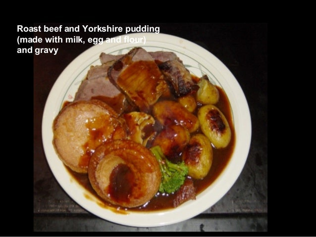 Roast beef and Yorkshire pudding (made with milk, egg and flour) and gravy