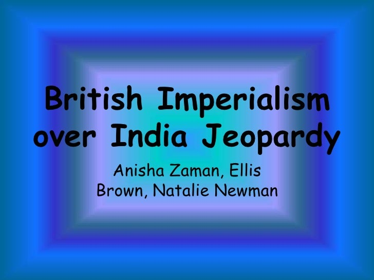 british imperialism on india essay example British imperialism in india essays: over 180,000 british imperialism in india essays, british imperialism in india term papers, british imperialism in india research paper, book reports 184 990 essays, term and research papers available for unlimited access.