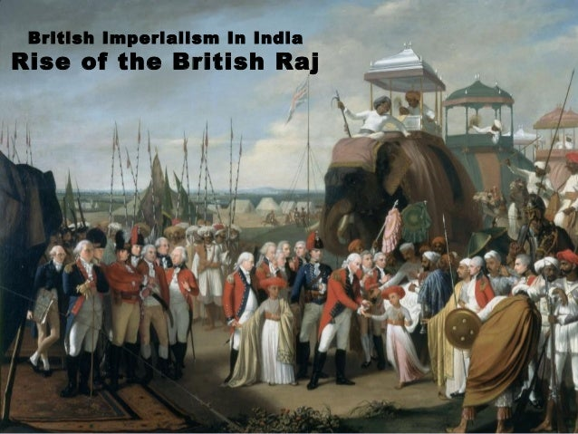 British Imperialism In India Rise of the British Raj