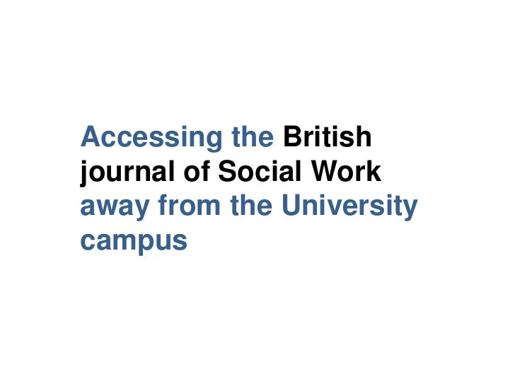 Accessing the Britishjournal of Social Workaway from the Universitycampus