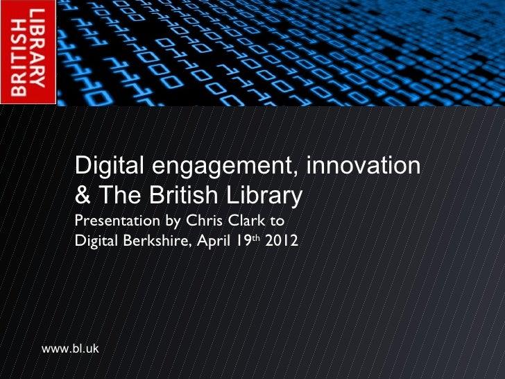 Digital engagement, innovation     & The British Library     Presentation by Chris Clark to     Digital Berkshire, April 1...