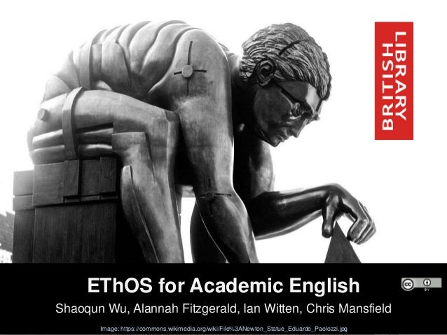 EThOS for Academic English Shaoqun Wu, Alannah Fitzgerald, Ian Witten, Chris Mansfield Image: https://commons.wikimedia.or...