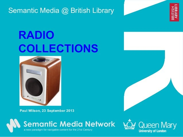 Semantic Media @ British Library RADIO COLLECTIONS Paul Wilson, 23 September 2013