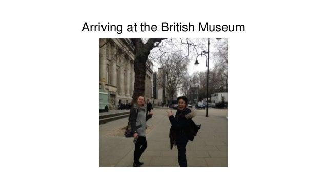 Arriving at the British Museum