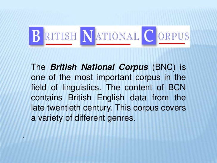 british national corpus Overall, the wordlists from the british national corpus (list 1 / list 2) are quite good however, because there are some important differences between coca.