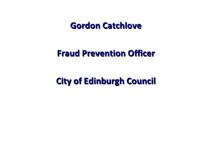 Gordon CatchloveFraud Prevention OfficerCity of Edinburgh Council