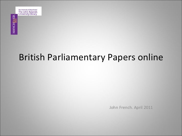 British Parliamentary Papers online John French. April 2011