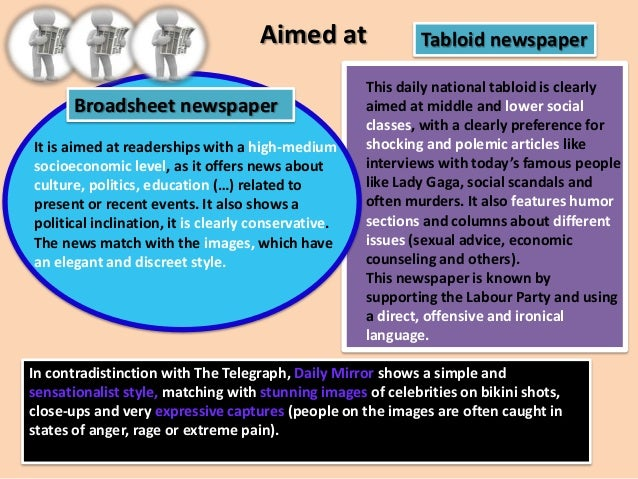 Aimed at Broadsheet newspaper It is aimed at readerships with a high-medium socioeconomic level, as it offers news about c...