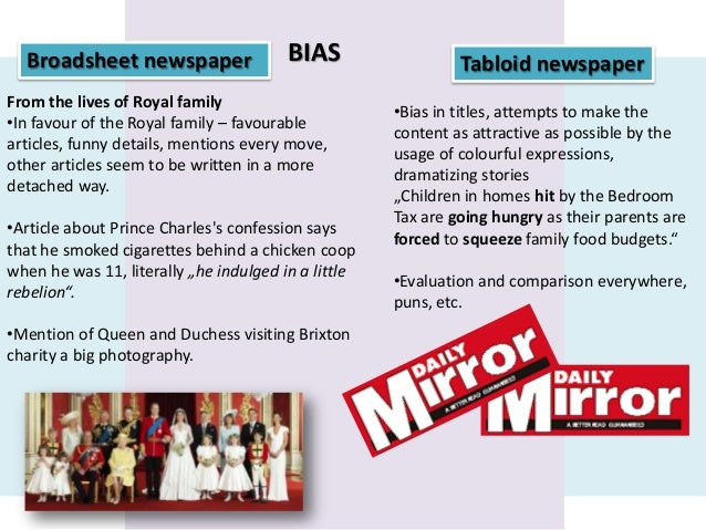 Broadsheet newspaper  BIAS  From the lives of Royal family •In favour of the Royal family – favourable articles, funny det...