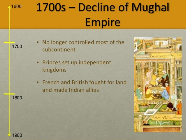 mughal decline The death of aurangzeb led the foundation of decline of the mighty mughal emperor and it was happen due to prolong war of succession between his three sons- muazzam, azam and kam baksh.