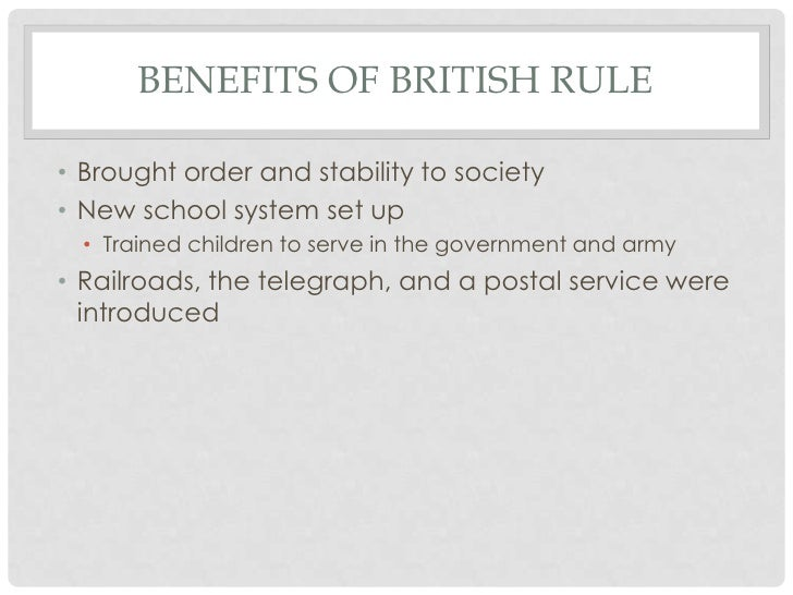 benefits of the british rule in British rule in india from 1600 - 1947 the british raj indian mutiny what was the significance of the indian mutiny what was the significance of the battle of plassey.