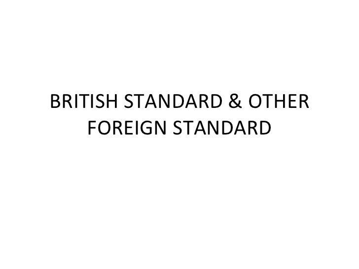 BRITISH STANDARD & OTHER FOREIGN STANDARD