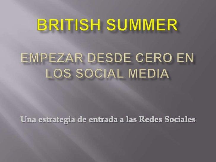 BRITISH SUMMEREMPEzar desde cero EN los SOCIAL MEDIA<br />Una estrategia de entrada a las Redes Sociales<br />