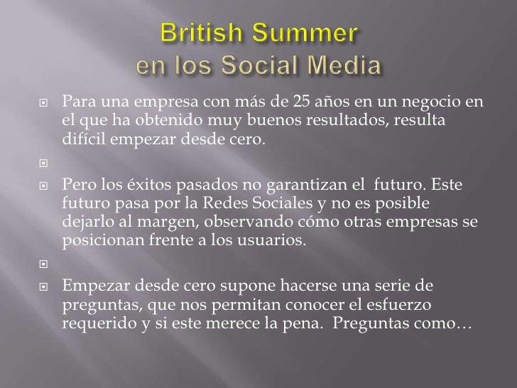 BritishSummeren los Social Media<br />Para una empresa con más de 25 años en un negocio en el que ha obtenido muy buenos r...