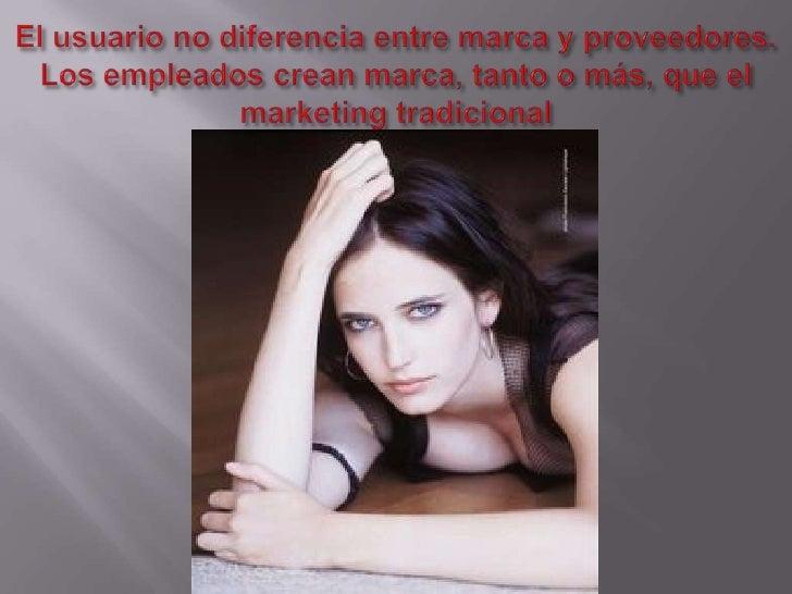 El usuario no diferencia entre marca y proveedores. Los empleados crean marca, tanto o más, que el marketing tradicional<b...