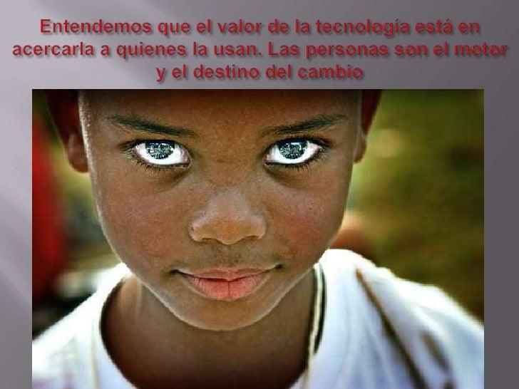 Entendemos que el valor de la tecnología está en acercarla a quienes la usan. Las personas son el motor y el destino del c...