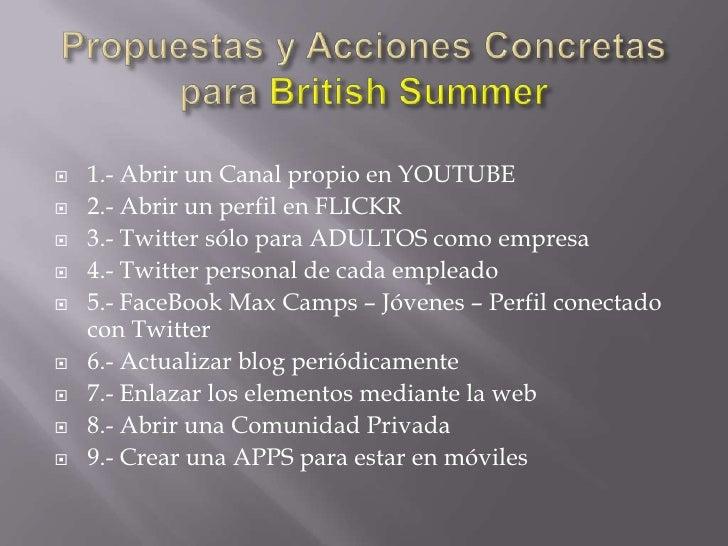 Propuestas y Acciones Concretas para BritishSummer<br />1.- Abrir un Canal propio en YOUTUBE <br />2.- Abrir un perfil en ...