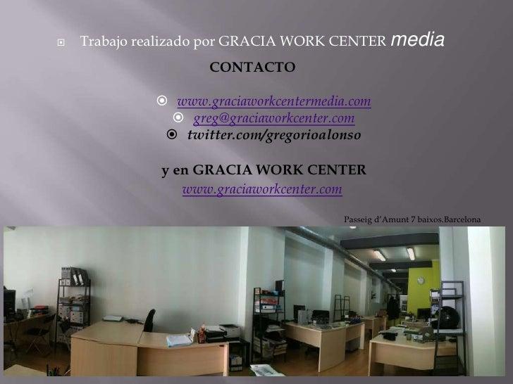 Trabajo realizado por GRACIA WORK CENTER media<br /><ul><li>www.graciaworkcentermedia.com