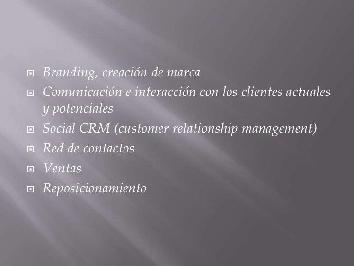 Branding, creación de marca<br />Comunicación e interacción con los clientes actuales y potenciales<br />Social CRM (custo...