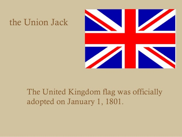 the Union Jack    The United Kingdom flag was officially    adopted on January 1, 1801.