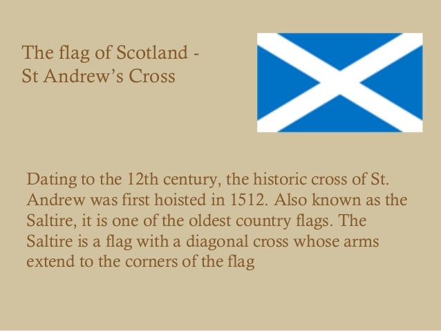The flag of Scotland -St Andrew's CrossDating to the 12th century, the historic cross of St.Andrew was first hoisted in 15...