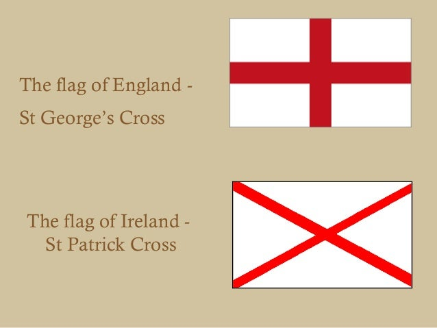 The flag of England -St George's CrossThe flag of Ireland -  St Patrick Cross