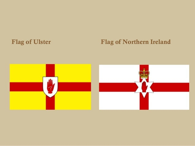 Flag of Ulster   Flag of Northern Ireland