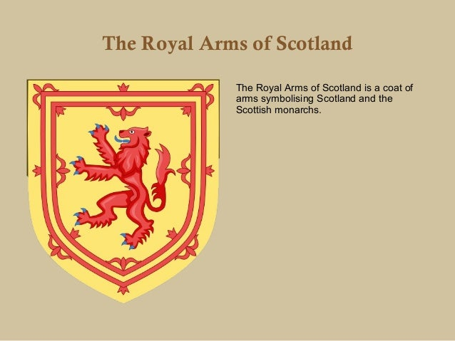 The Royal Arms of Scotland             The Royal Arms of Scotland is a coat of             arms symbolising Scotland and t...