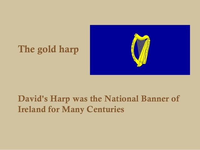 The gold harpDavids Harp was the National Banner ofIreland for Many Centuries