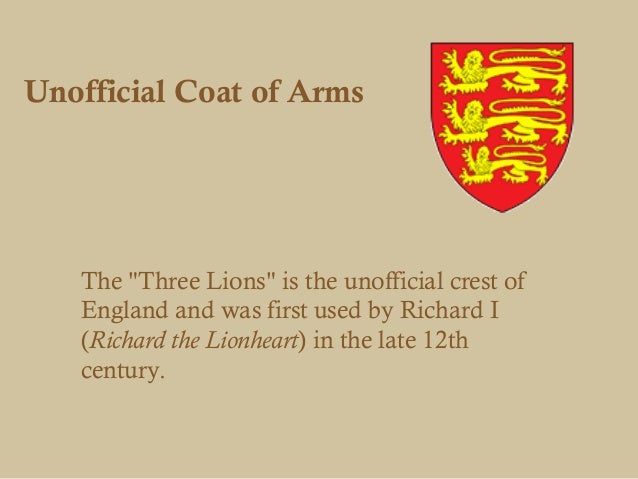 """Unofficial Coat of Arms   The """"Three Lions"""" is the unofficial crest of   England and was first used by Richard I   (Richar..."""