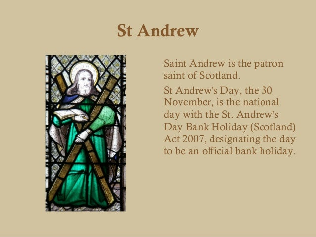 St Andrew     Saint Andrew is the patron     saint of Scotland.     St Andrews Day, the 30     November, is the national  ...