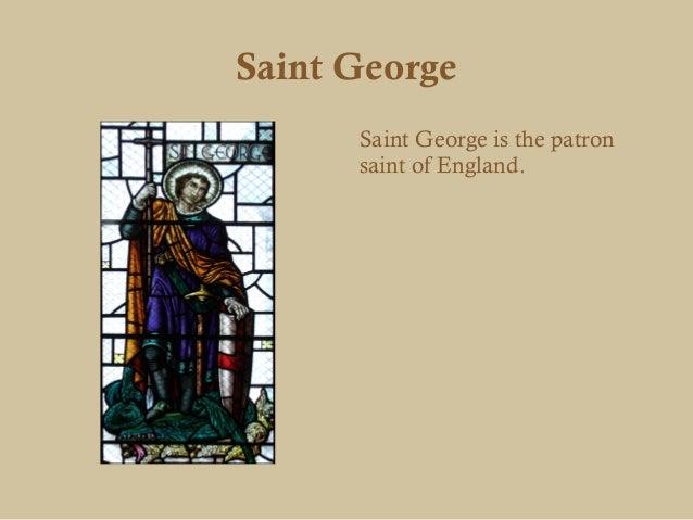 Saint George      Saint George is the patron      saint of England.