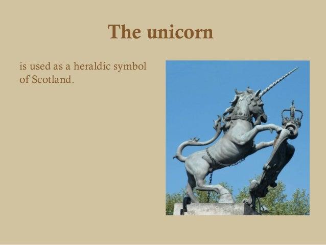 The unicornis used as a heraldic symbolof Scotland.